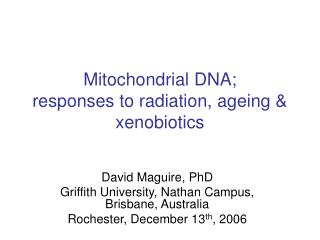 Mitochondrial DNA; responses to radiation, ageing & xenobiotics