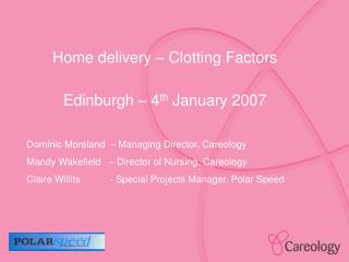 Home delivery – Clotting Factors Edinburgh – 4 th  January 2007