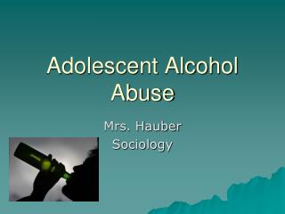 Adolescent Alcohol Abuse