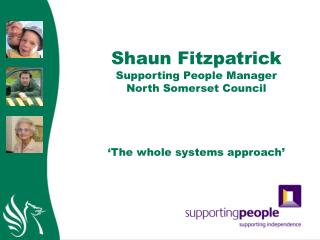 Shaun Fitzpatrick Supporting People Manager North Somerset Council 'The whole systems approach'
