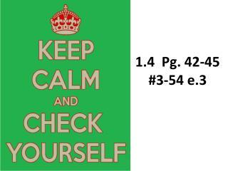 1.4  Pg. 42-45 #3-54 e.3