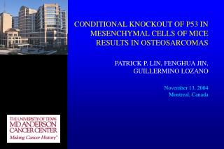 CONDITIONAL KNOCKOUT OF P53 IN MESENCHYMAL CELLS OF MICE RESULTS IN OSTEOSARCOMAS