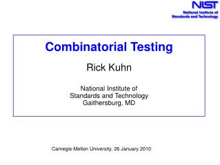 Combinatorial Testing Rick Kuhn  National Institute of  Standards and Technology Gaithersburg, MD