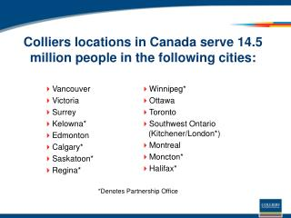 Colliers locations in Canada serve 14.5 million people in the following cities: