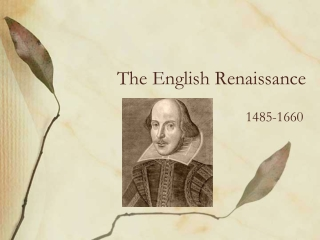 The Renaissance: 1485 1660 Introduction to the Literary Period