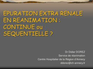 EPURATION EXTRA RENALE EN REANIMATION : CONTINUE ou SEQUENTIELLE