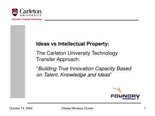 Ideas vs Intellectual Property: The Carleton University Technology Transfer Approach: