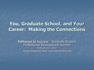 You, Graduate School, and Your Career:  Making the Connections