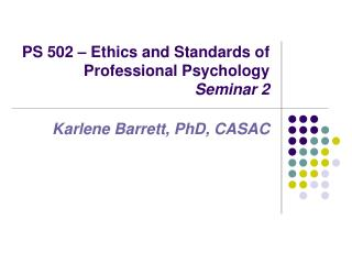 PS 502 – Ethics and Standards of Professional Psychology  Seminar 2