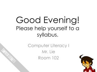 Good Evening! Please help yourself to a syllabus.
