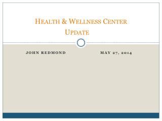 Health & Wellness Center  Update