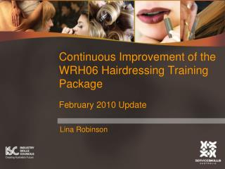 Continuous Improvement of the WRH06 Hairdressing Training Package February 2010 Update