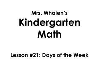 Mrs.  Whalen's  Kindergarten Math Lesson  #21: Days of the Week