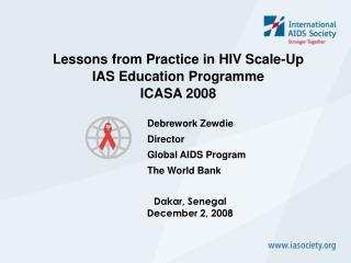Lessons from Practice in HIV Scale-Up IAS Education Programme ICASA 2008