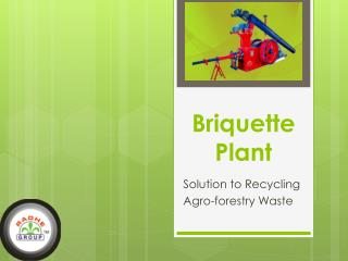 Briquette Plant is Solution to Recycling Agro-forestry Waste