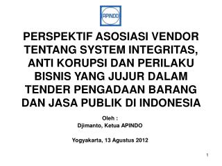 Oleh : Djimanto, Ketua APINDO Yogyakarta, 13 Agustus 2012
