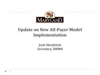 Update on New All-Payer Model Implementation Josh Sharfstein Secretary, DHMH