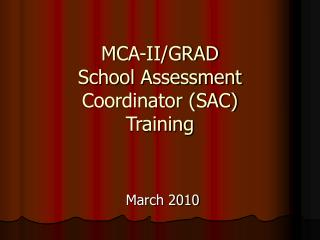MCA-II/GRAD School Assessment Coordinator (SAC) Training