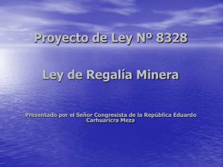 Proyecto de Ley N� 8328  Ley de Regal�a Minera
