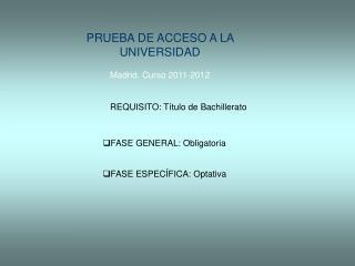 PRUEBA DE ACCESO A LA UNIVERSIDAD Madrid. Curso 2011-2012