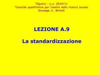 LEZIONE A.9 La standardizzazione