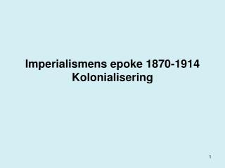 Imperialismens epoke 1870-1914 Kolonialisering