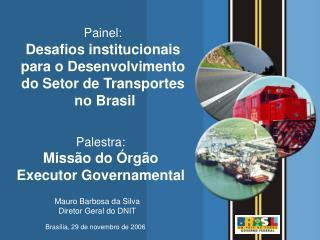 Painel: Desafios institucionais  para o Desenvolvimento  do Setor de Transportes  no Brasil