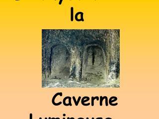 Le Myst re de la      Caverne Lumineuse
