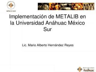 Implementación de METALIB en la Universidad Anáhuac México Sur