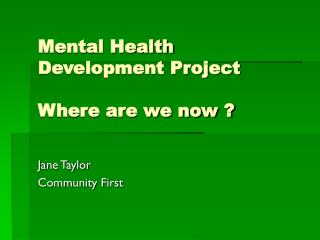 Mental Health Development Project  Where are we now ?