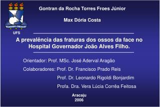 A prevalência das fraturas dos ossos da face no Hospital Governador João Alves Filho.