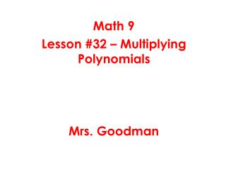 Math 9 Lesson #32 – Multiplying Polynomials Mrs. Goodman