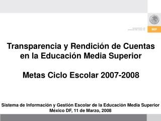Transparencia y Rendici ón de Cuentas en la Educación Media Superior Metas Ciclo Escolar 2007-2008