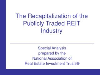 The Recapitalization of the Publicly Traded REIT Industry