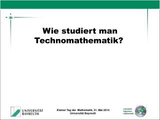 Wie studiert man    Technomathematik?