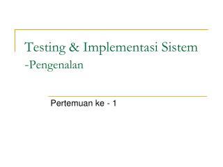 Testing & Implementasi Sistem - Pengenalan