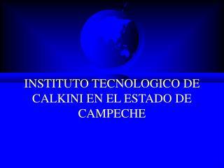 INSTITUTO TECNOLOGICO DE CALKINI EN EL ESTADO DE CAMPECHE