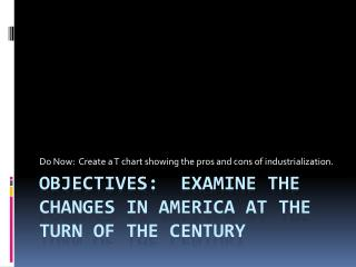 Objectives:  Examine the changes in America at the turn of the century