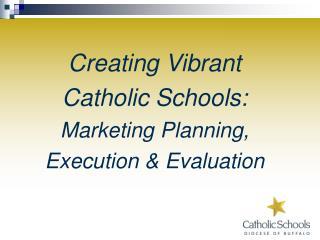 Creating Vibrant Catholic Schools: Marketing Planning, Execution & Evaluation