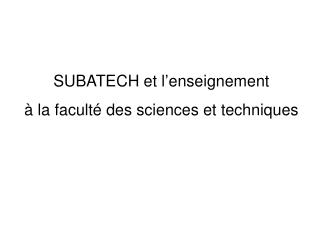 SUBATECH et l'enseignement  à la faculté des sciences et techniques