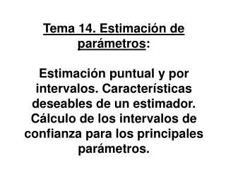 Tema 14. Estimaci n de par metros:  Estimaci n puntual y por intervalos. Caracter sticas deseables de un estimador. C lc