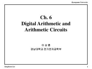 Ch. 6  Digital Arithmetic and  Arithmetic Circuits