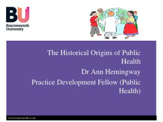 The Historical Origins of Public Health  Dr Ann Hemingway