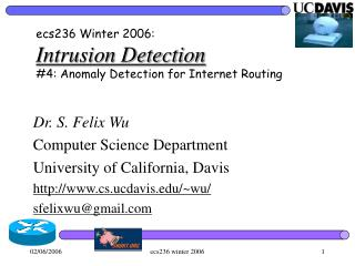 ecs236 Winter 2006: Intrusion Detection #4: Anomaly Detection for Internet Routing