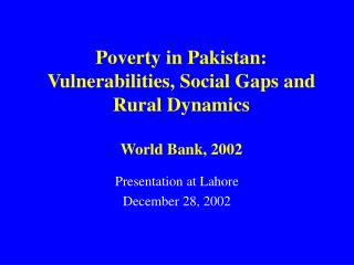 Poverty in Pakistan: Vulnerabilities, Social Gaps and Rural Dynamics  World Bank, 2002