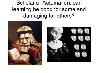 Scholar or Automation: can learning be good for some and damaging for others?
