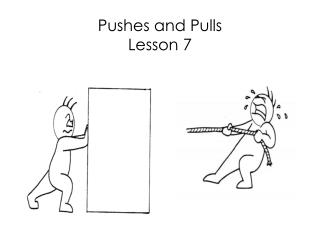 Pushes and Pulls Lesson 7
