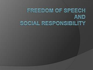 Freedom of Speech  and Social Responsibility
