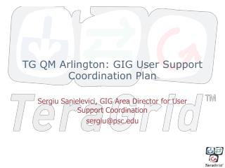 TG QM Arlington: GIG User Support Coordination Plan