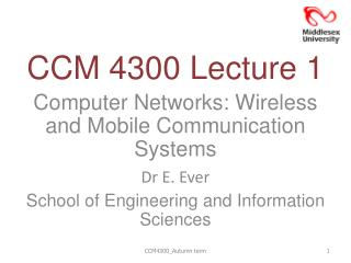 CCM 4300 Lecture 1 Computer Networks: Wireless and Mobile Communication Systems Dr E. Ever